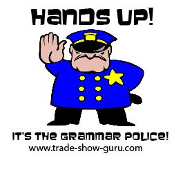 Watch out for the grammar police!